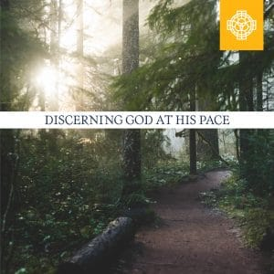 Discerning God at His Pace